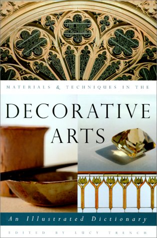 Materials & Techniques in the Decorative Arts: An Illustrated Dictionary 9780226812007