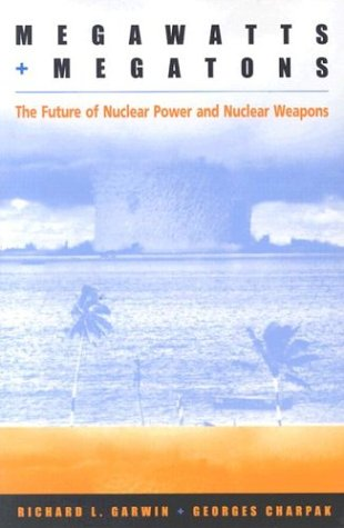 Megawatts and Megatons: The Future of Nuclear Power and Nuclear Weapons 9780226284279