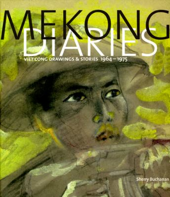 Mekong Diaries: Viet Cong Drawings and Stories, 1964-1975 9780226078304