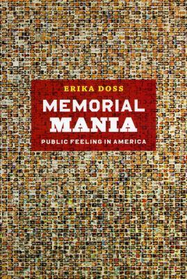 Memorial Mania: Public Feeling in America 9780226159386