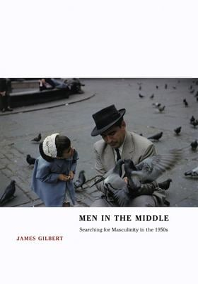 Men in the Middle: Searching for Masculinity in the 1950s 9780226293240
