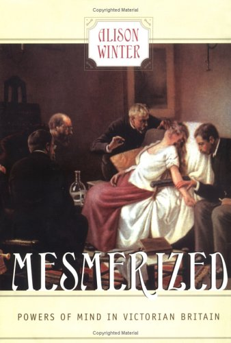 Mesmerized: Powers of Mind in Victorian Britain 9780226902197