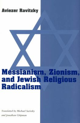 Messianism, Zionism, and Jewish Religious Radicalism 9780226705781