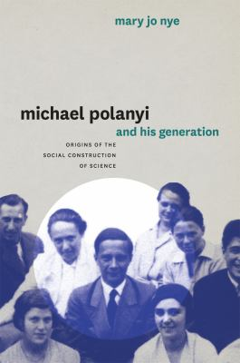 Michael Polanyi and His Generation: Origins of the Social Construction of Science 9780226610634