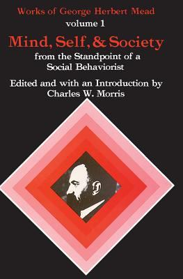 Mind, Self, and Society: From the Standpoint of a Social Behaviorist 9780226516684