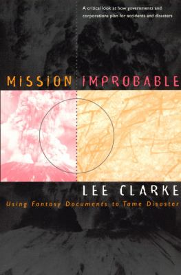 Mission Improbable: Using Fantasy Documents to Tame Disaster 9780226109428