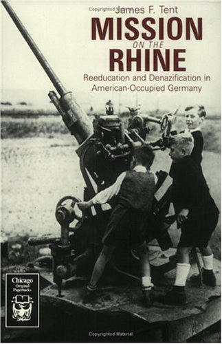 Mission on the Rhine Mission on the Rhine Mission on the Rhine: Reeducation and Denazification in American-Occupied German