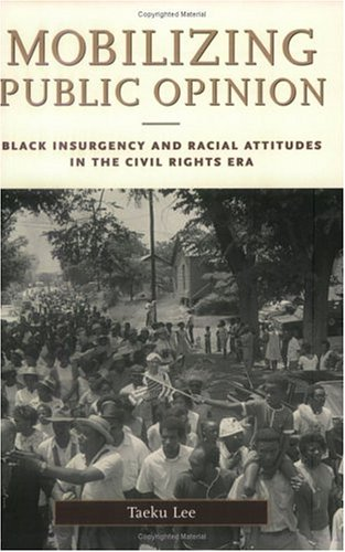 Mobilizing Public Opinion: Black Insurgency and Racial Attitudes in the Civil Rights Era 9780226470252