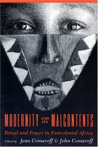 Modernity and Its Malcontents: Ritual and Power in Postcolonial Africa 9780226114408