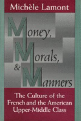 Money, Morals, and Manners: The Culture of the French and the American Upper-Middle Class 9780226468150