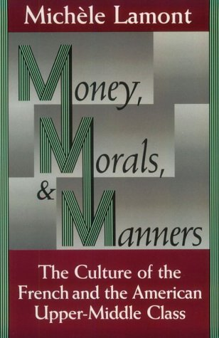 Money, Morals, and Manners: The Culture of the French and the American Upper-Middle Class 9780226468174