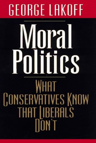 Moral Politics: What Conservatives Know That Liberals Don't 9780226468051