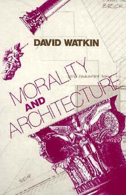 Morality and Architecture: The Development of a Theme in Architectural History and Theory from the Gothic Revival to the Modern 9780226874876