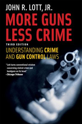 More Guns, Less Crime: Understanding Crime and Gun-Control Laws 9780226493664