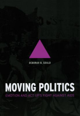 Moving Politics: Emotion and ACT UP's Fight Against AIDS 9780226305301