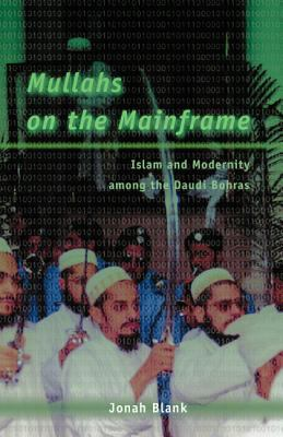 Mullahs on the Mainframe: Islam and Modernity Among the Daudi Bohras 9780226056760