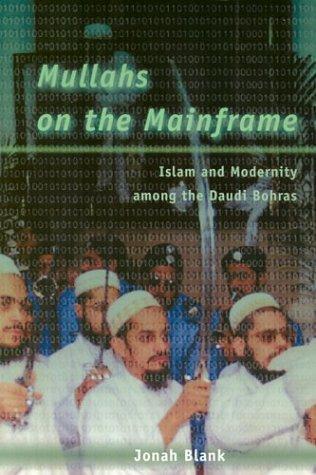 Mullahs on the Mainframe: Islam and Modernity Among the Daudi Bohras 9780226056777