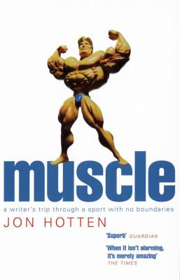 Muscle: A Writer's Trip Through a Sport with No Boundaries. Jon Hotten 9780224069670