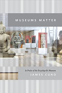 Museums Matter: In Praise of the Encyclopedic Museum 9780226126777