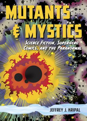 Mutants & Mystics: Science Fiction, Superhero Comics, and the Paranormal 9780226453835