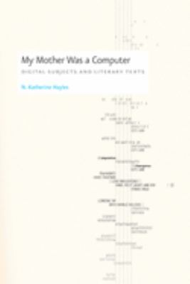 My Mother Was a Computer: Digital Subjects and Literary Texts 9780226321486