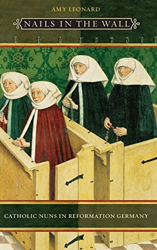 Nails in the Wall: Catholic Nuns in Reformation Germany 9780226472577