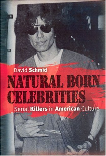 Natural Born Celebrities: Serial Killers in American Culture 9780226738673