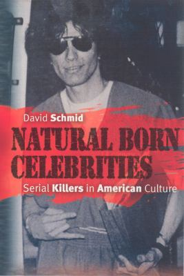 Natural Born Celebrities: Serial Killers in American Culture 9780226738697