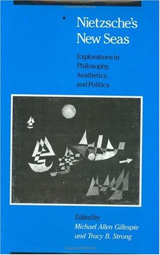 Nietzsche's New Seas: Explorations in Philosophy, Aesthetics, and Politics 9780226293783