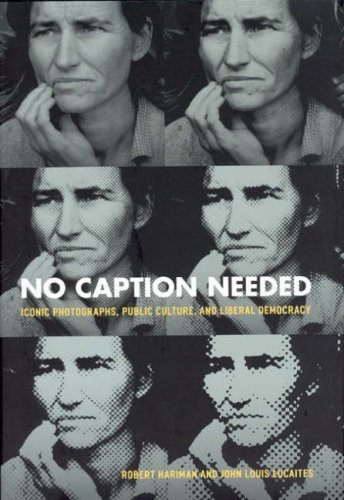 No Caption Needed: Iconic Photographs, Public Culture, and Liberal Democracy 9780226316062