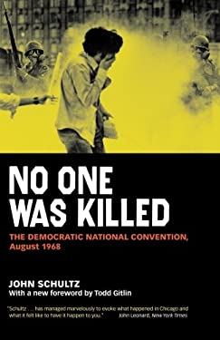 No One Was Killed: The Democratic National Convention, August 1968 9780226740782