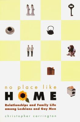 No Place Like Home: Relationships and Family Life Among Lesbians and Gay Men 9780226094854