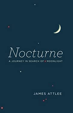 Nocturne: A Journey in Search of Moonlight 9780226000466