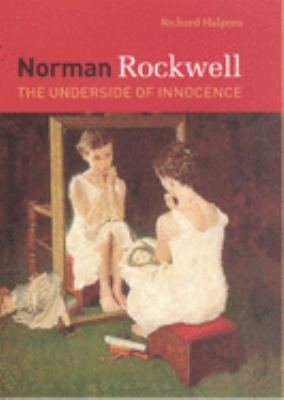 Norman Rockwell: The Underside of Innocence 9780226314402