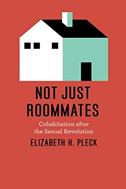 Not Just Roommates: Cohabitation After the Sexual Revolution 9780226671048