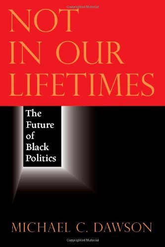 Not in Our Lifetimes: The Future of Black Politics 9780226138626