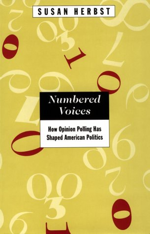 Numbered Voices: How Opinion Polling Has Shaped American Politics 9780226327433