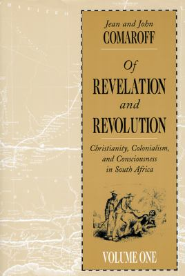 Of Revelation and Revolution, Volume 1: Christianity, Colonialism, and Consciousness in South Africa 9780226114422