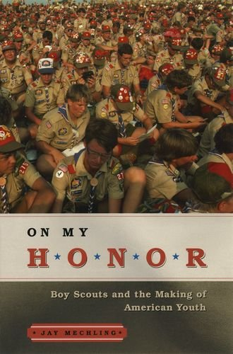 On My Honor: Boy Scouts and the Making of American Youth 9780226517049