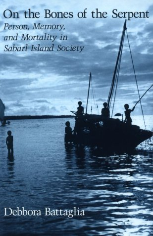 On the Bones of the Serpent: Person, Memory, and Mortality in Sabarl Island Society 9780226038896