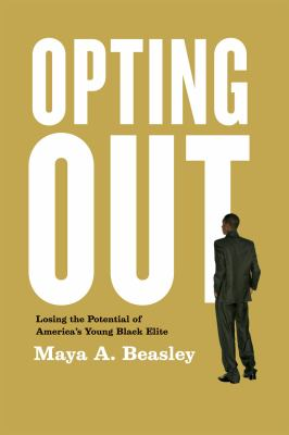 Opting Out: Losing the Potential of America's Young Black Elite 9780226040141