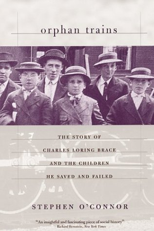 Orphan Trains: The Story of Charles Loring Brace and the Children He Saved and Failed 9780226616674