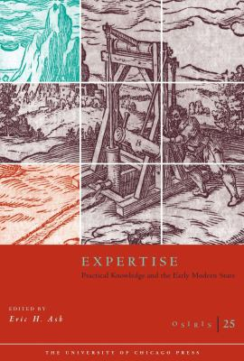Osiris, Volume 25: Expertise: Practical Knowledge and the Early Modern State 9780226029399