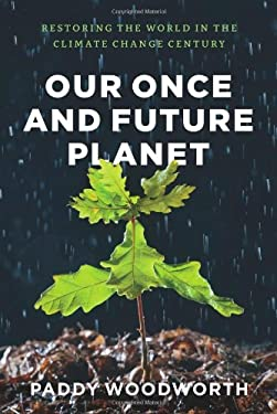 Our Once and Future Planet: Restoring the World in the Climate Change Century 9780226907390
