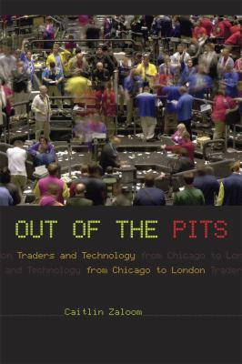 Out of the Pits: Traders and Technology from Chicago to London 9780226978147