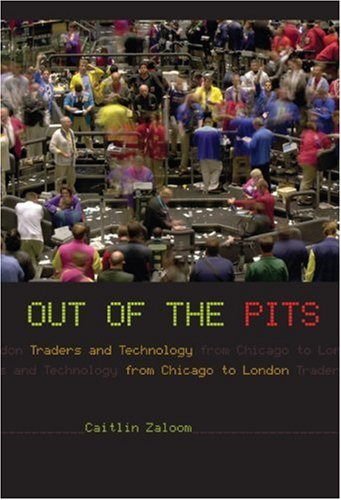Out of the Pits: Traders and Technology from Chicago to London 9780226978130