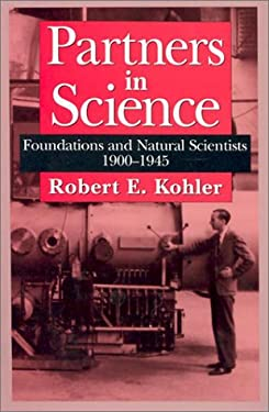 Partners in Science: Foundations and Natural Scientists, 1900-1945 9780226450605
