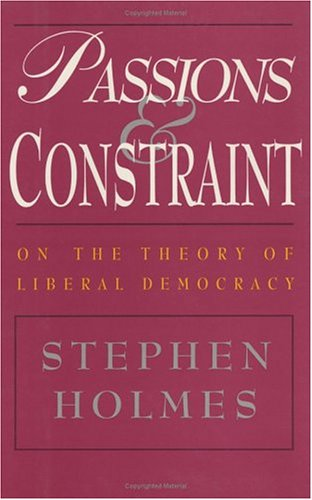 Passions and Constraint: On the Theory of Liberal Democracy 9780226349688