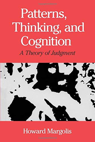 Patterns, Thinking, and Cognition: A Theory of Judgment 9780226505282
