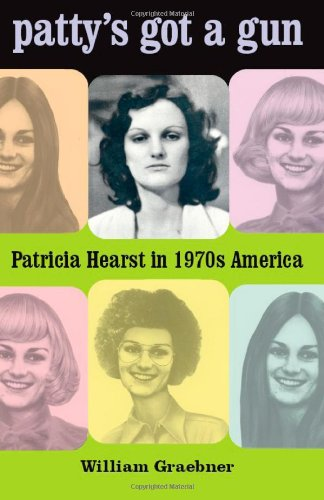Patty's Got a Gun: Patricia Hearst in 1970s America 9780226305226